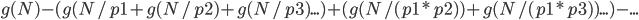 g(N) - (g(N/p1+g(N/p2)+g(N/p3)...) + (g(N/(p1*p2))+g(N/(p1*p3))...) - ...