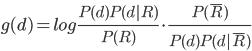 g(d) = log \frac{P(d)P(d|R)}{P(R)} \cdot \frac{P(\bar{R})}{P(d)P(d|\bar{R})}