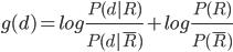 g(d) = log \frac{P(d|R)}{P(d|\bar{R})} + log \frac{P(R)}{P(\bar{R})}