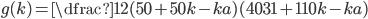 g(k)=\dfrac{1}{2} (50 + 50 k - ka) (4031 + 110 k - ka)