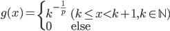 g(x) = \begin{cases} k^{-\frac{1}{p}} & ( k \le x < k+1, k \in \mathbb{N} ) \\ 0 & \mathrm{else} \end{cases}