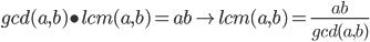 gcd(a,b)\bullet lcm(a,b) = ab \rightarrow lcm(a,b) = \frac{ab}{gcd(a,b)}