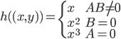 h( (x, y) ) = \begin{cases} x & AB \neq 0 \\ x^2 & B = 0 \\ x^3 & A = 0 \end{cases}
