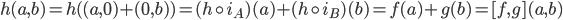 h(a,b) = h((a,0) + (0,b) ) = (h \circ i_{A})(a) + (h \circ i_{B})(b) = f(a) + g(b) = [f,g](a,b)