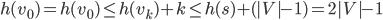 h(v_0)=h(v_0) \leq h(v_k)+k \leq h(s)+(|V|-1)=2|V|-1