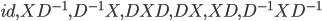 id, XD^{-1}, D^{-1}X, DXD, DX, XD, D^{-1}XD^{-1}