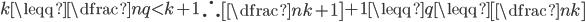 k \leqq \dfrac{n}{q}< k+1 \quad \therefore \left[\dfrac{n}{k+1}\right]+1\leqq q\leqq \left[\dfrac{n}{k}\right]
