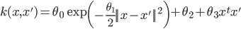 k(x,x') = \theta_0 \exp \left ( - \frac{\theta_1}{2}{|| x - x'||}^2 \right) + \theta_2 + \theta_3 x ^t x'