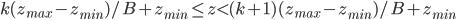 k(z_{max}-z_{min})/B + z_{min} \leq z \lt (k+1)(z_{max}-z_{min})/B + z_{min}