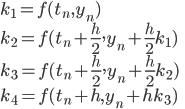 k_1 = f(t_n, y_n) \\ k_2 = f(t_n+\frac{h}{2}, y_n+\frac{h}{2}k_1) \\ k_3 = f(t_n+\frac{h}{2}, y_n+\frac{h}{2}k_2) \\ k_4 = f(t_n+h, y_n+hk_3)