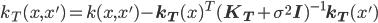 k_T(x, x') = k(x, x') - {\bf k_T}(x)^T ({\bf K_T} + \sigma^2 {\bf I})^{-1} {\bf k_T}(x')