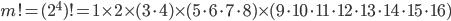 m! = (2^4)! =1 \times 2 \times (3 \cdot 4) \times (5 \cdot 6 \cdot 7 \cdot 8) \times (9 \cdot 10 \cdot 11 \cdot 12 \cdot 13 \cdot 14 \cdot 15 \cdot 16)