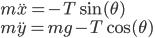 m\ddot{x} = -T \sin(\theta) \\ m\ddot{y} = mg - T \cos(\theta)