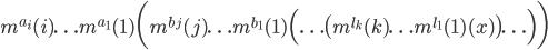 m^{a_i}(i) \ldots m^{a_1}(1) \biggl(m^{b_j}(j) \ldots m^{b_1}(1) \Bigl (\ldots\bigl(m^{l_k}(k) \ldots m^{l_1}(1) (x)\bigr)\ldots \Bigr)\biggr)