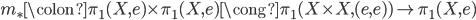 m_{\ast} \colon \pi_{1}(X, e) \times \pi_{1}(X, e) \cong \pi_{1}(X \times X, (e, e) ) \to \pi_{1}(X, e)