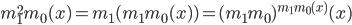 m_1^2 m_0 (x) = m_1 (m_1 m_0 (x)) = (m_1 m_0)^{m_1 m_0 (x)} (x)