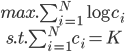 max.  \sum_{i=1}^N \log c_i \\  \ \ \ s.t. \sum_{i=1}^Nc_i = K