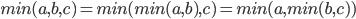 min(a, b, c) = min(min(a, b), c) = min(a, min(b, c))
