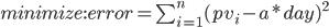 minimize : error=\sum_{i=1}^n (pv_i-a*day)^{2}