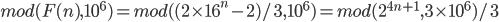 mod(F(n),10^6)=mod((2\times 16^n-2)/3,10^6)=mod(2^{4n+1},3\times 10^6)/3
