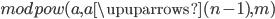 modpow(a,a \upuparrows (n-1), m)