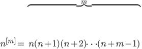 n^{[m]}=\overbrace{n(n+1)(n+2)\cdots(n+m-1)}^{m}