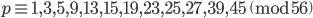 p \equiv 1, 3, 5, 9, 13, 15, 19, 23, 25, 27, 39, 45 \pmod{56}