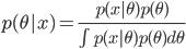p(\theta|x)=\frac{p(x|\theta) p(\theta)}{\int p(x|\theta) p(\theta) d\theta}
