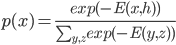 p(x)=\frac{exp(-E(x,h))}{ \sum_{y,z} exp(-E(y,z))}