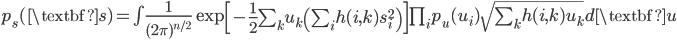 p_s(\textbf{s}) = \int \frac{1}{(2\pi)^{n/2}} \exp\left[ -\frac{1}{2} \sum_k u_k \left( \sum_i h(i,k) s_i^2 \right) \right] \prod_i p_u(u_i) \sqrt{ \sum_k h(i,k) u_k } d\textbf{u}