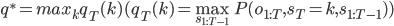 q^{\ast}=max_k q_T(k) (q_T(k)=\max_{s_{1:T-1}}P(o_{1:T},s_T=k, s_{1:T-1}))