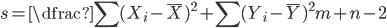 s = \dfrac{\sum(X_{i} - \bar{X})^{2} + \sum(Y_{i} - \bar{Y})^{2}}{m + n - 2}