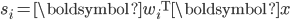s_i = \boldsymbol{w}_i {}^{\mathrm{T}} \boldsymbol{x}