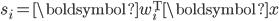 s_i = \boldsymbol{w}_i^{\mathrm{T}} \boldsymbol{x}