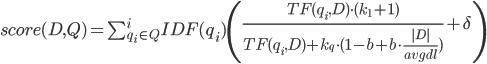 score(D, Q) = \sum_{q_i\in Q}^i IDF(q_i) \left( \frac{TF(q_i, D) \cdot (k_1 + 1)}{TF(q_i, D)+k_q \cdot (1 - b + b \cdot \frac{ D }{avgdl})} + \delta \right)