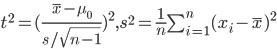 t^2 = (\frac{\bar{x}-\mu_0}{s/\sqrt{n-1}})^2, s^2 = \frac{1}{n} \sum_{i=1}^n (x_i-\bar{x})^2
