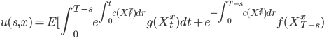 u(s,x)=E[\displaystyle \int_0^{T-s}e^{\int_0^tc(X_r^x)dr}g(X_t^x)dt+e^{-\int_0^{T-s}c(X_r^x)dr}f(X_{T-s}^x)
