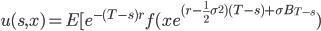 u(s,x)=E[e^{-(T-s)r}f(xe^{(r-\frac{1}{2} \sigma^2)(T-s) + \sigma B_{T-s}})