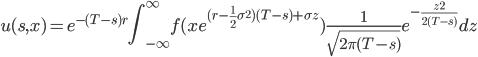 u(s,x)=e^{-(T-s)r}\displaystyle \int_{-\infty}^{\infty}f(xe^{(r-\frac{1}{2} \sigma^2)(T-s) + \sigma z})\frac{1}{\sqrt{2\pi (T-s)}}e^{-\frac{z^2}{2(T-s)}}dz