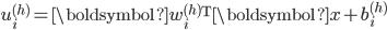 u^{(h)}_i = \boldsymbol{w}_i^{(h)} {}^{\mathrm{T}} \boldsymbol{x} + b^{(h)}_i