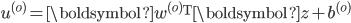 u^{(o)} = \boldsymbol{w}^{(o)} {}^{\mathrm{T}} \boldsymbol{z} + b^{(o)}