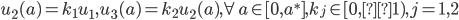 u_2 (a) = k_1 u_1 , u_3 (a) = k_2 u_2 (a) , \forall a \in [0, a^* ], k_j \in [0, 1), j = 1, 2