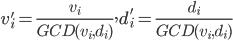 v'_i = \frac{v_i}{GCD(v_i, d_i)}, d'_i = \frac{d_i}{GCD(v_i, d_i)}