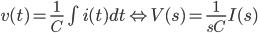 v(t) = \frac{1}{C} \int i(t)dt \Leftrightarrow V(s) = \frac{1}{sC} I(s)