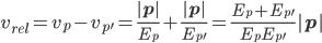 v_{rel}=v_p-v_{p^\prime}=\frac{|\bf{p}|}{E_p}+\frac{|\bf{p}|}{E_{p^\prime}}=\frac{E_p+E_{p^\prime}}{E_pE_{p^\prime}}|{\bf{p}}|