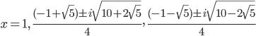 x = 1,\quad \frac{(-1+\sqrt{5})\pm i\sqrt{10+2\sqrt{5}}}{4},\quad \frac{(-1-\sqrt{5})\pm i\sqrt{10-2\sqrt{5}}}{4}
