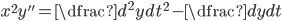 x^2y'' = \dfrac{d^2y}{dt^2}-\dfrac{dy}{dt}