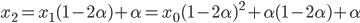 x_2 = x_1 (1 - 2\alpha) + \alpha = x_0 ( 1 - 2\alpha)^2 + \alpha (1 - 2\alpha) + \alpha