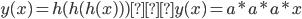 y(x) = h(h(h(x))) → y(x) = a * a * a * x