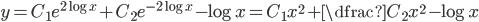 y=C_1 e^{2\log{x}} + C_2 e^{-2\log{x}} -\log{x} = C_1 x^2+\dfrac{C_2}{x^2} -\log{x}